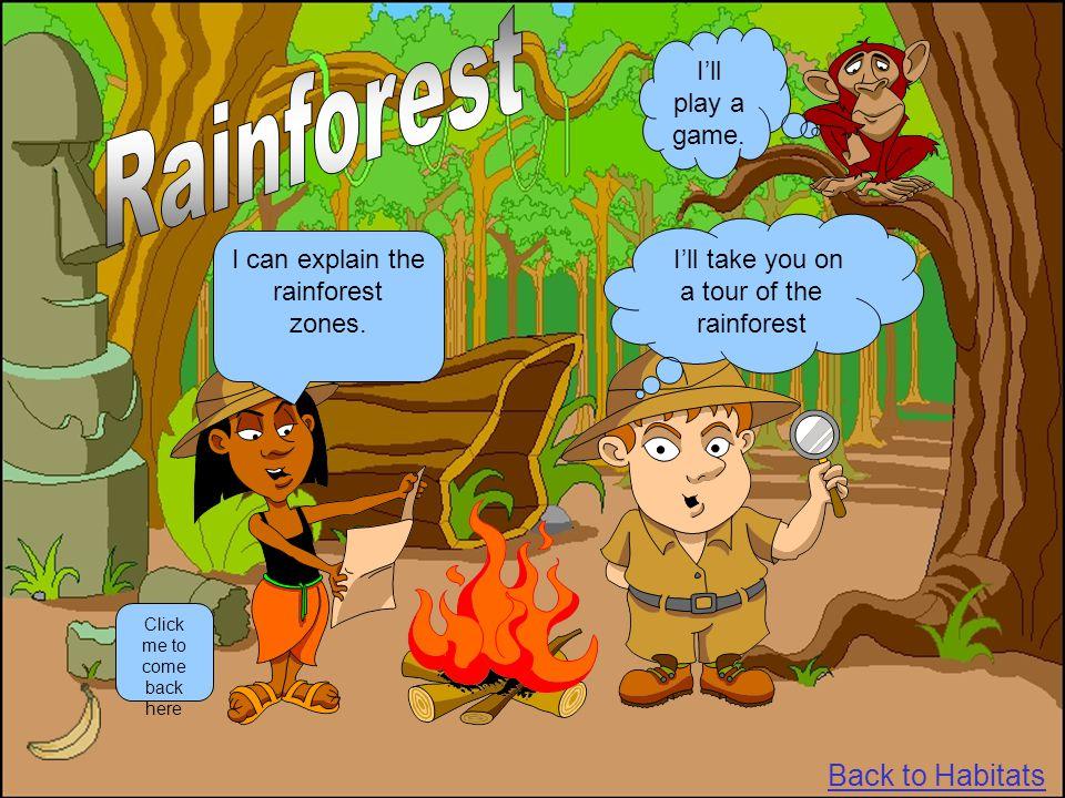 Rainforest Back to Habitats I'll play a game.