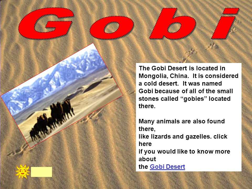 Gobi The Gobi Desert is located in Mongolia, China. It is considered
