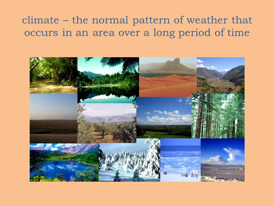 climate – the normal pattern of weather that occurs in an area over a long period of time