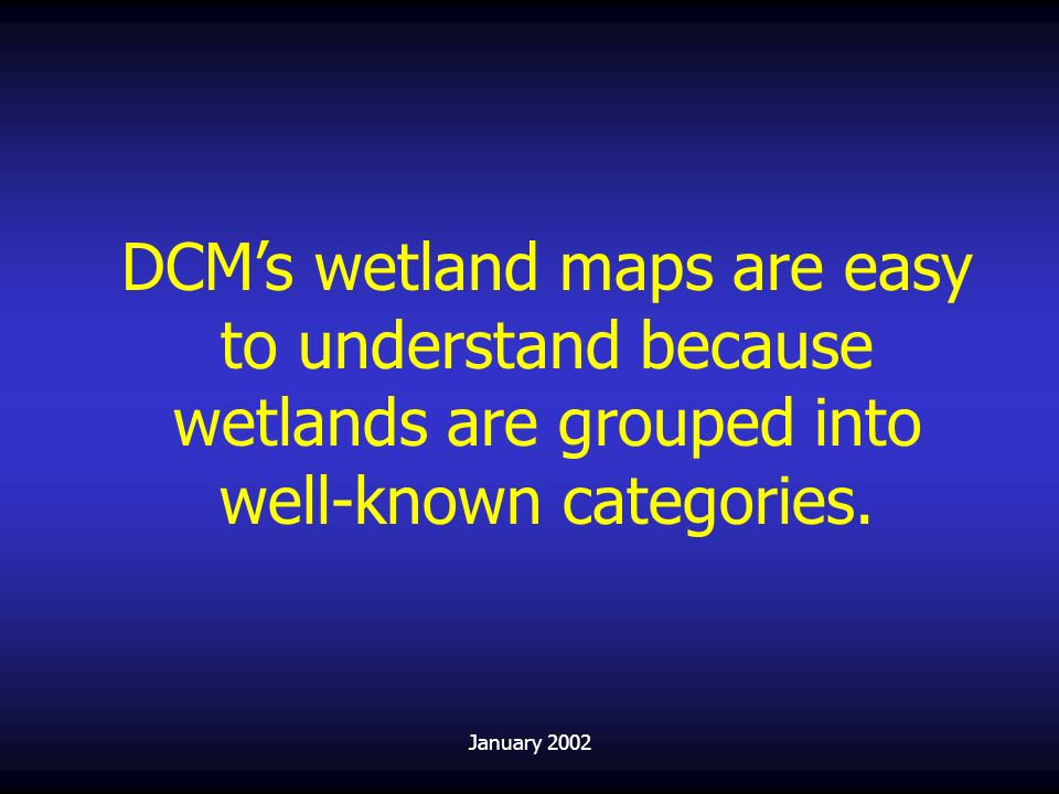 DCM's wetland maps are easy to understand because wetlands are grouped into well-known categories.