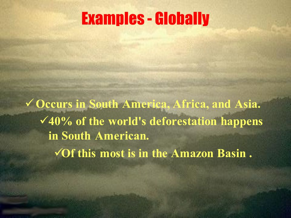 Examples - Globally Occurs in South America, Africa, and Asia.