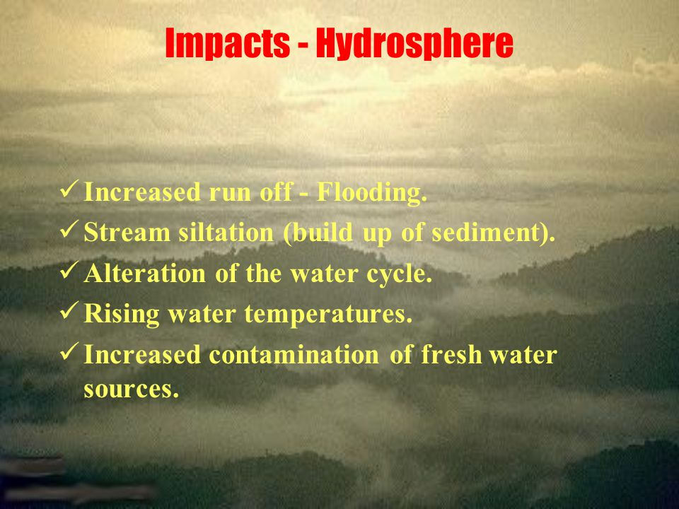 Impacts - Hydrosphere Increased run off - Flooding.