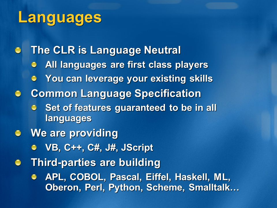 Languages The CLR is Language Neutral Common Language Specification