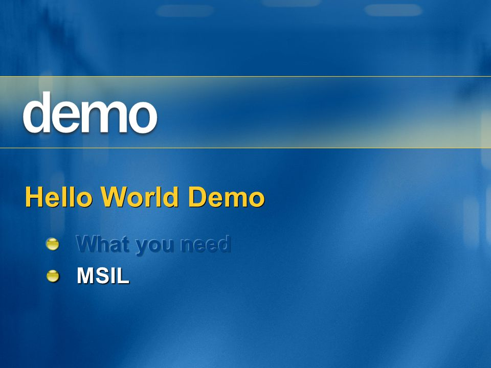Hello World Demo What you need MSIL