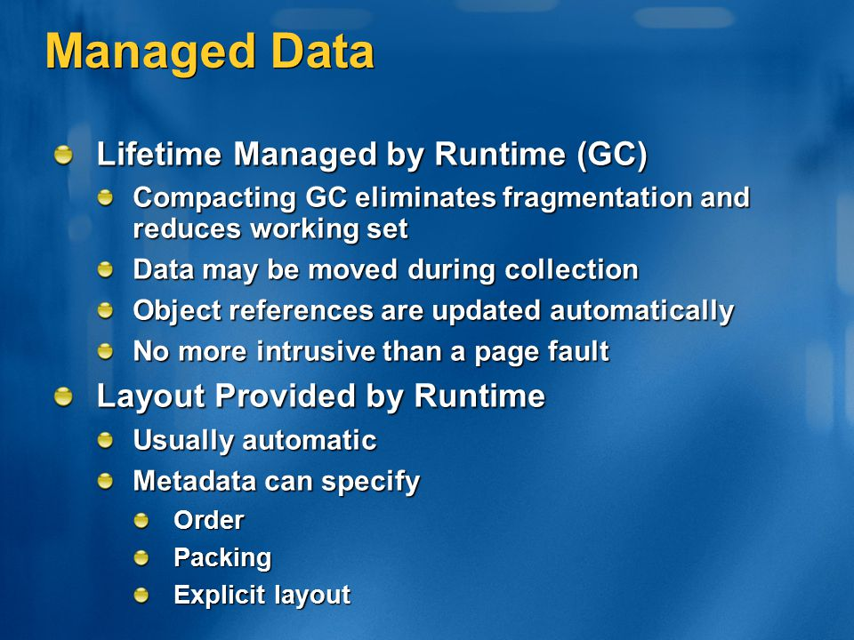 Managed Data Lifetime Managed by Runtime (GC)