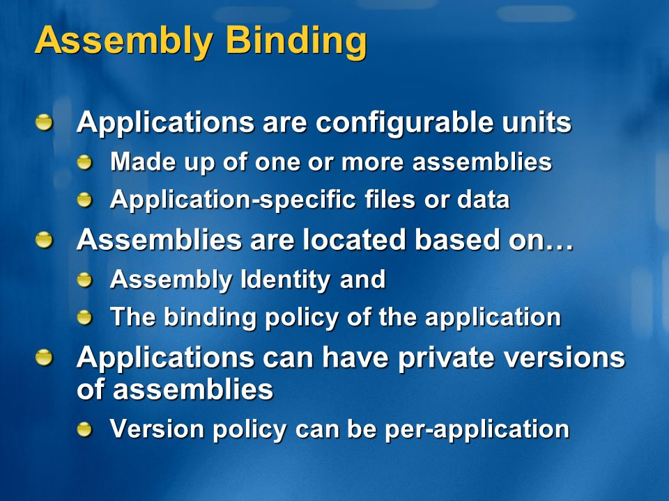 Assembly Binding Applications are configurable units