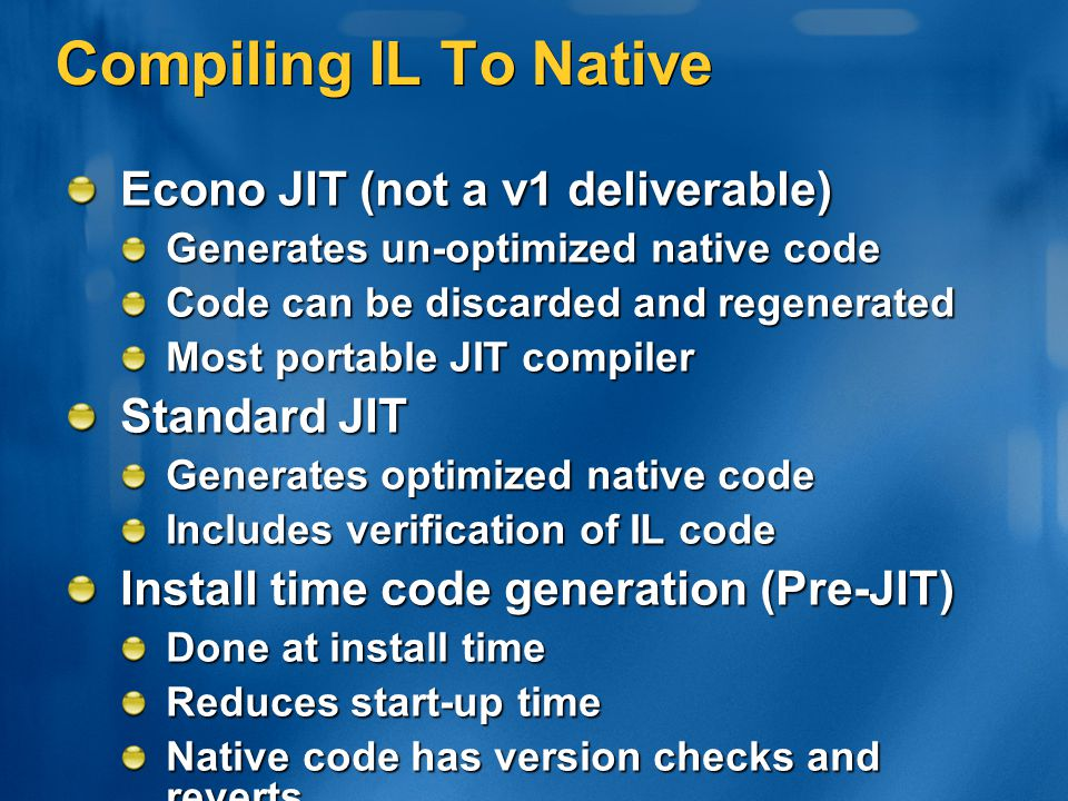 Compiling IL To Native Econo JIT (not a v1 deliverable) Standard JIT