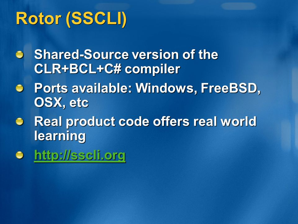 Rotor (SSCLI) Shared-Source version of the CLR+BCL+C# compiler