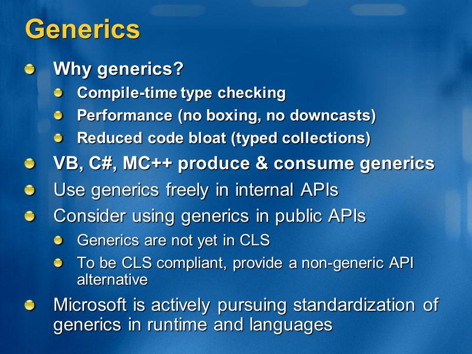 Generics Why generics VB, C#, MC++ produce & consume generics