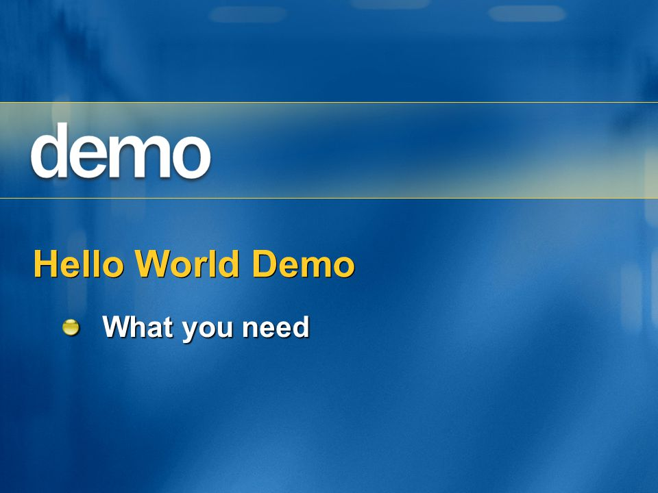 Hello World Demo What you need