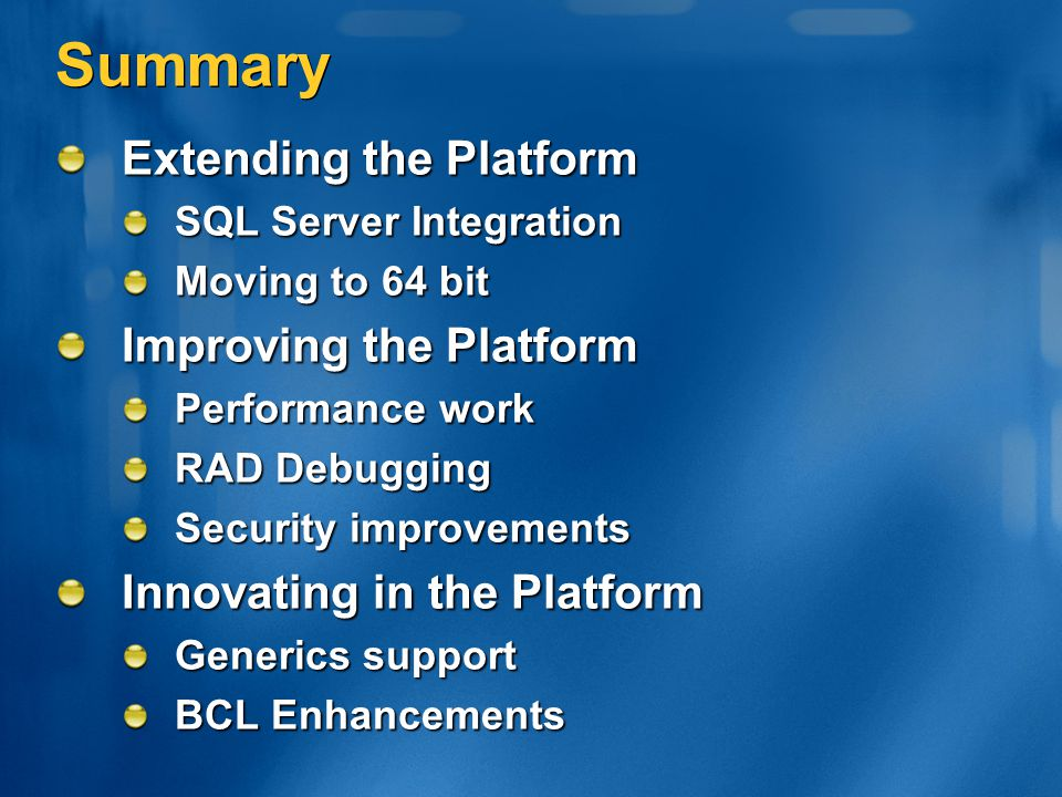 Summary Extending the Platform Improving the Platform