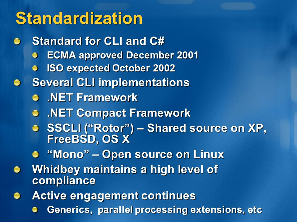 Standardization Standard for CLI and C# Several CLI implementations