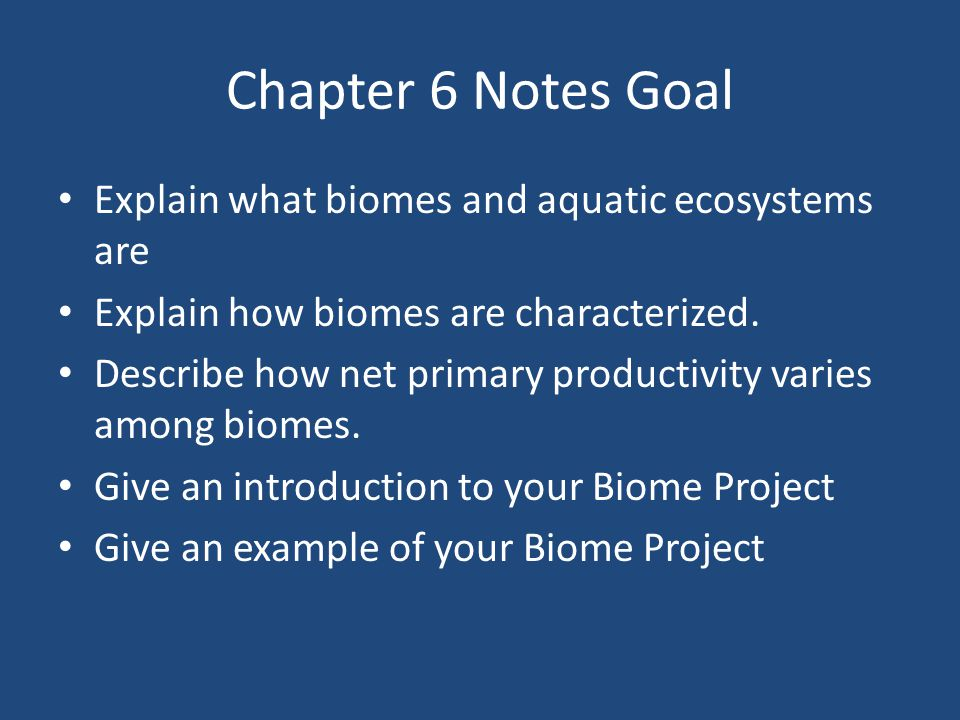 Chapter 6 Notes Goal Explain what biomes and aquatic ecosystems are