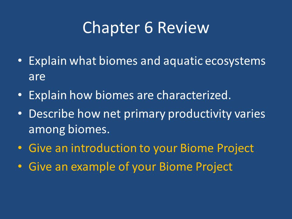 Chapter 6 Review Explain what biomes and aquatic ecosystems are