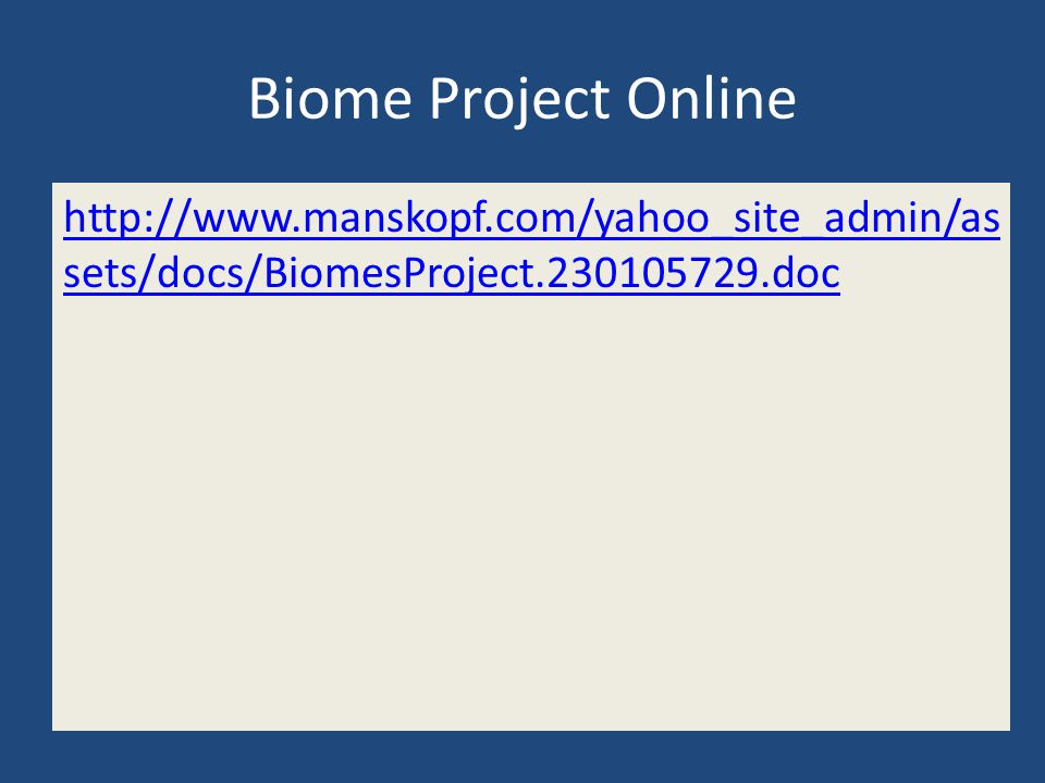 Biome Project Online http://www.manskopf.com/yahoo_site_admin/assets/docs/BiomesProject.230105729.doc.