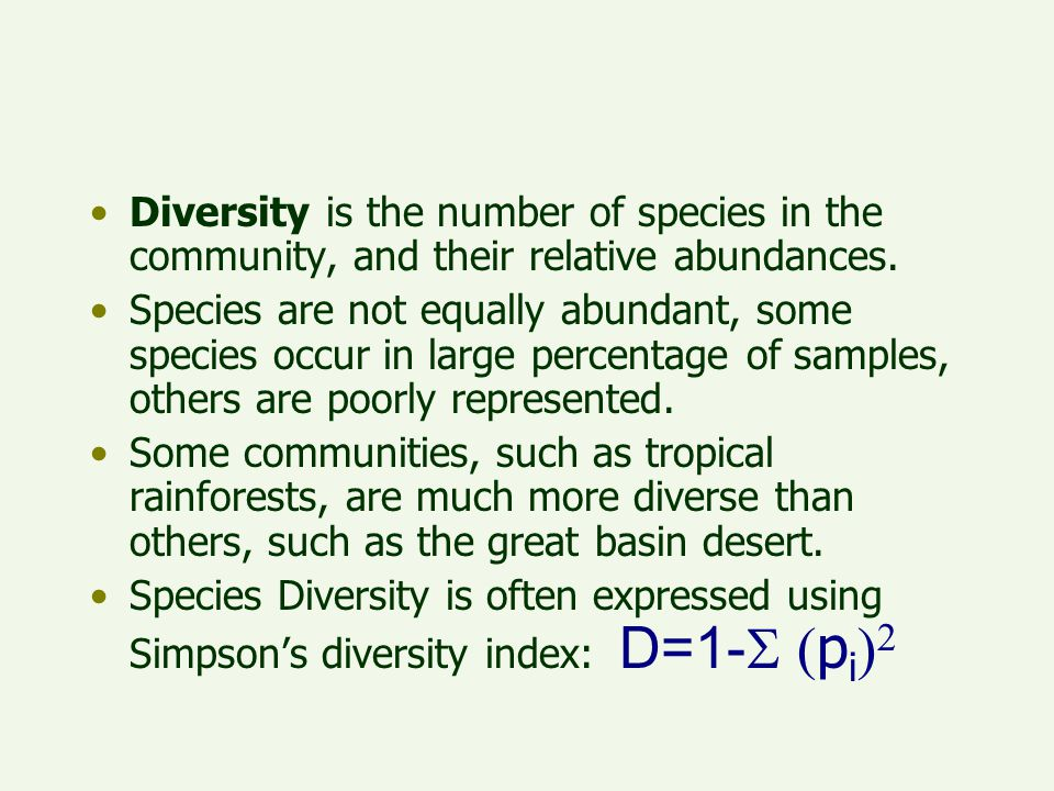Diversity is the number of species in the community, and their relative abundances.