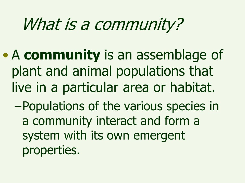 What is a community A community is an assemblage of plant and animal populations that live in a particular area or habitat.