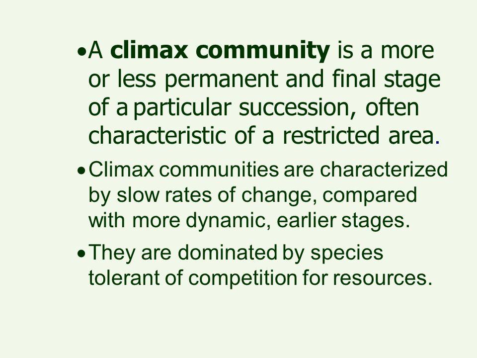 A climax community is a more or less permanent and final stage of a particular succession, often characteristic of a restricted area.
