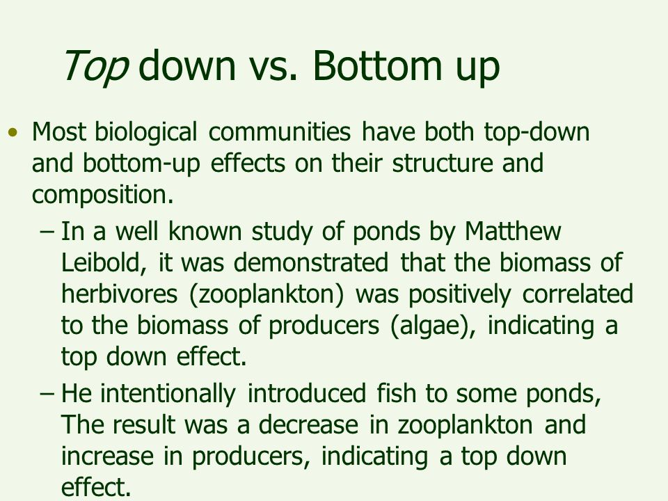 Top down vs. Bottom up Most biological communities have both top-down and bottom-up effects on their structure and composition.