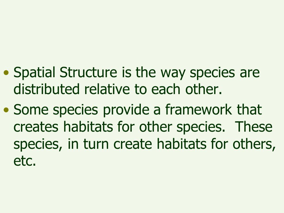 Spatial Structure is the way species are distributed relative to each other.