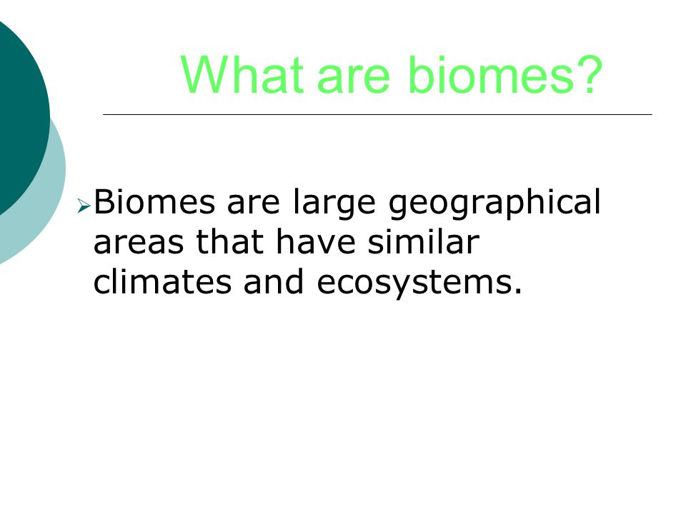 What are biomes Biomes are large geographical areas that have similar climates and ecosystems.