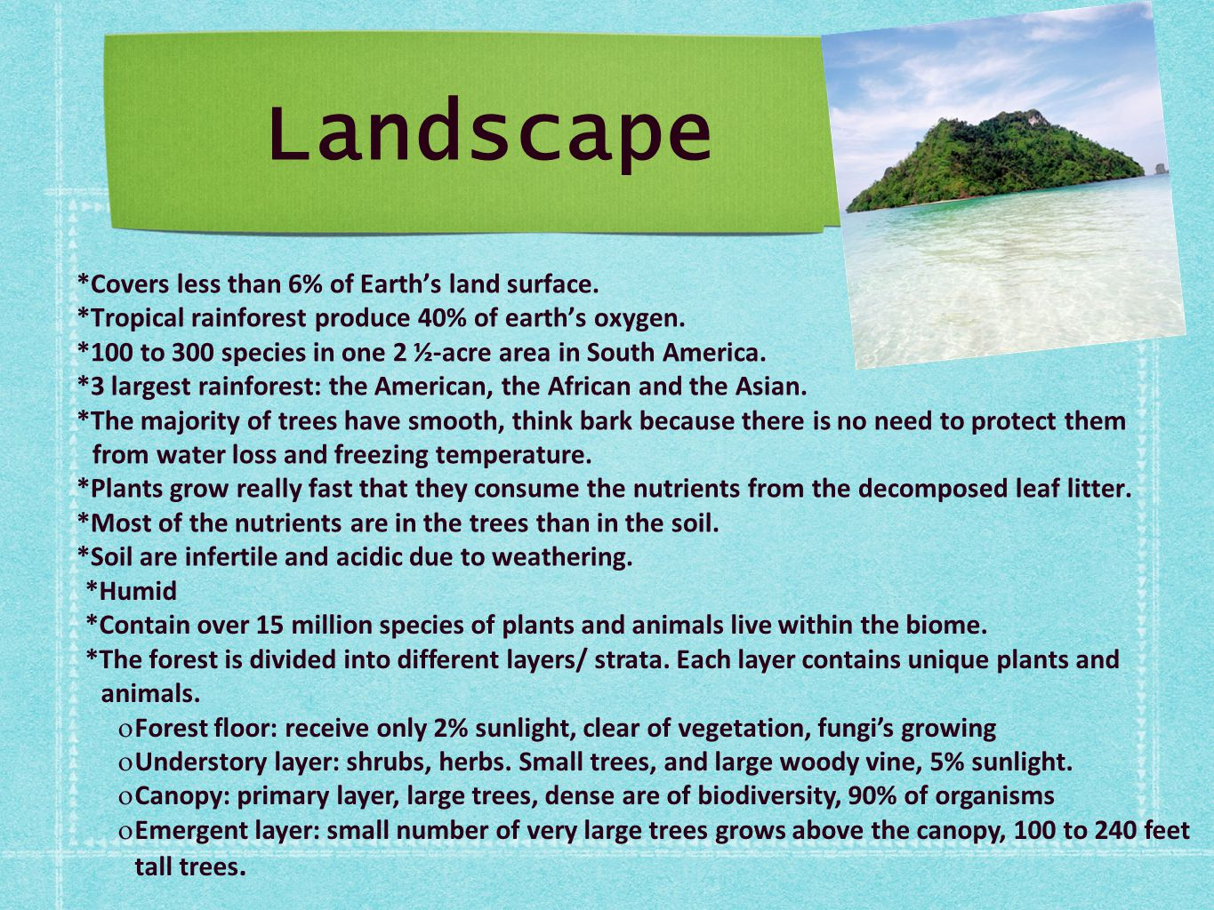 Landscape *Covers less than 6% of Earth's land surface.