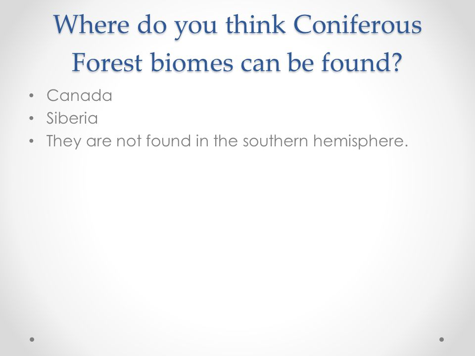 Where do you think Coniferous Forest biomes can be found