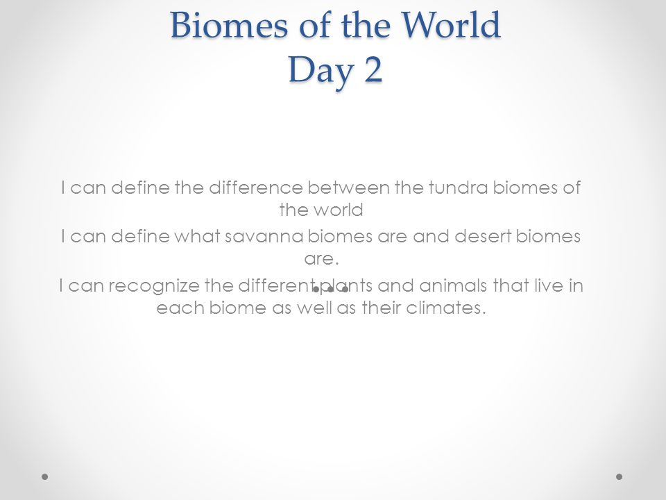 Biomes of the World Day 2 I can define the difference between the tundra biomes of the world.