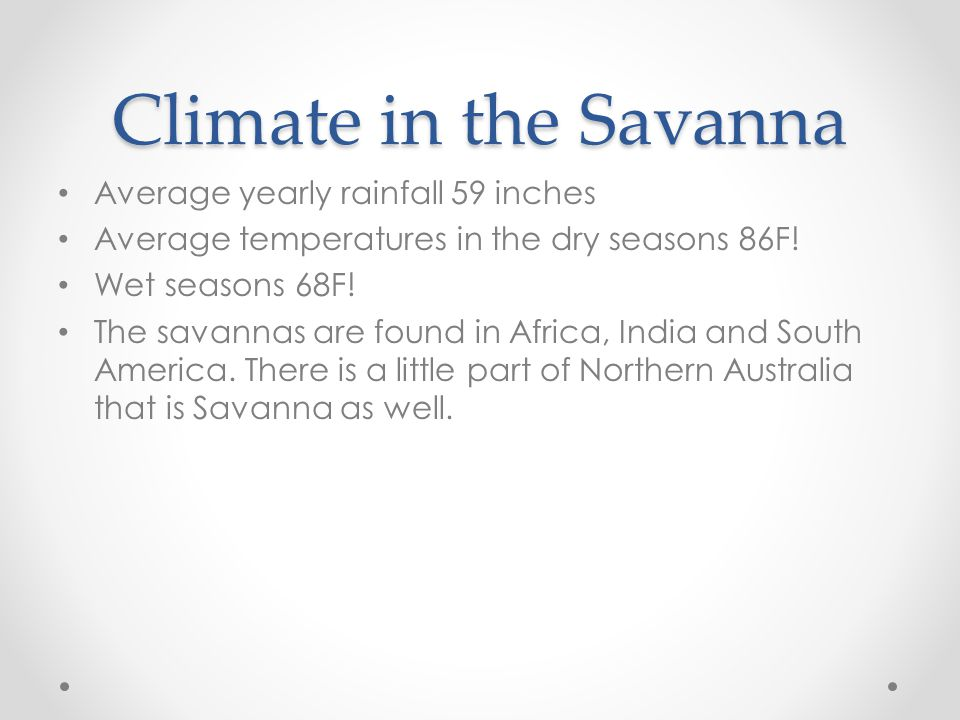 Climate in the Savanna Average yearly rainfall 59 inches