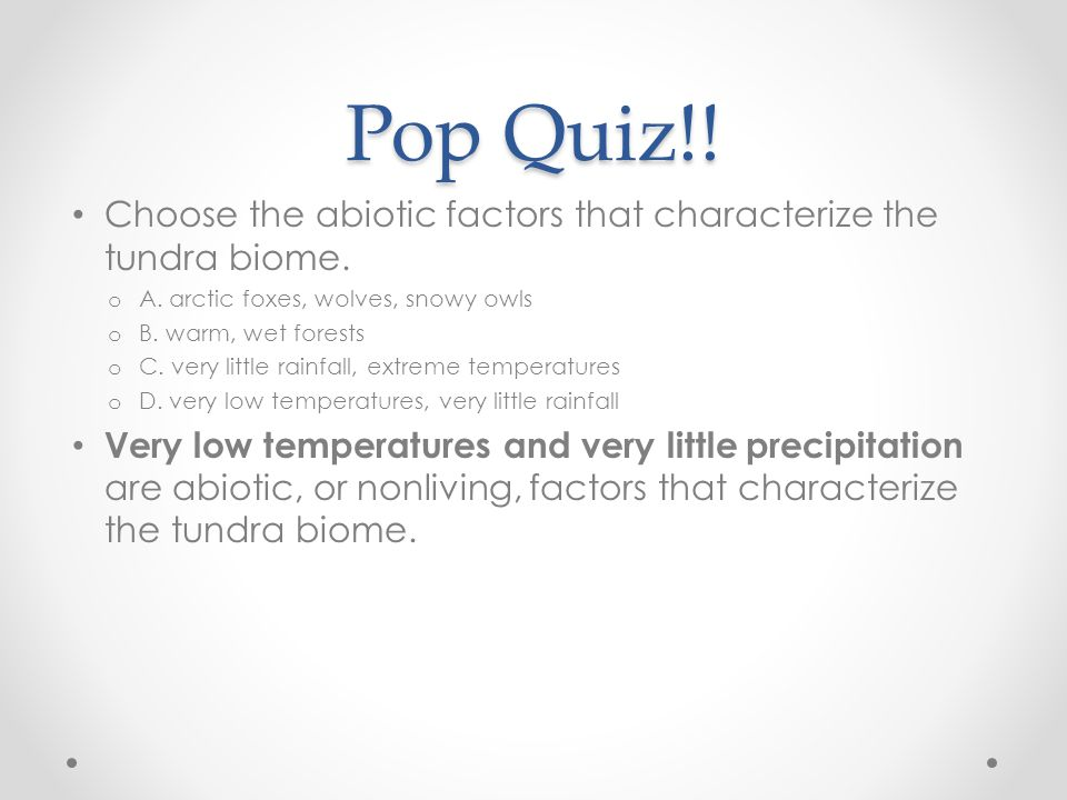 Pop Quiz!! Choose the abiotic factors that characterize the tundra biome. A. arctic foxes, wolves, snowy owls.