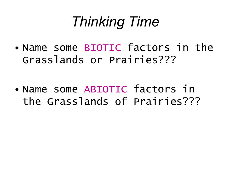 Thinking Time Name some BIOTIC factors in the Grasslands or Prairies .