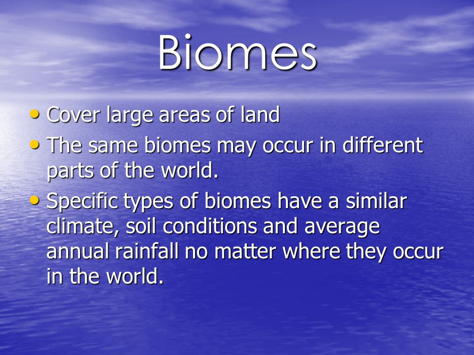 Biomes Cover large areas of land