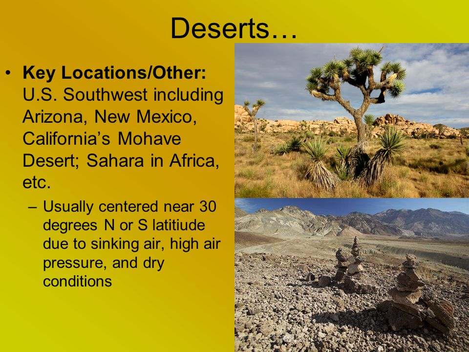 Deserts… Key Locations/Other: U.S. Southwest including Arizona, New Mexico, California's Mohave Desert; Sahara in Africa, etc.