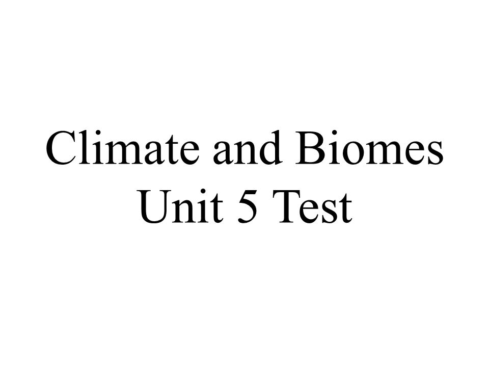 Climate and Biomes Unit 5 Test
