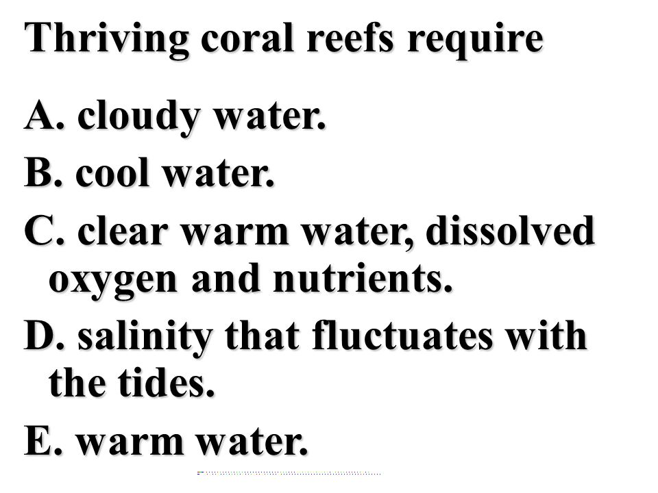 Thriving coral reefs require A. cloudy water. B. cool water. C