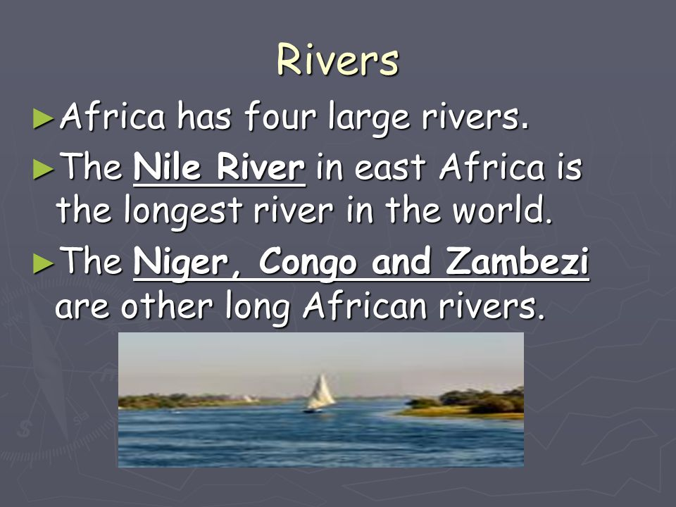 Rivers Africa has four large rivers.