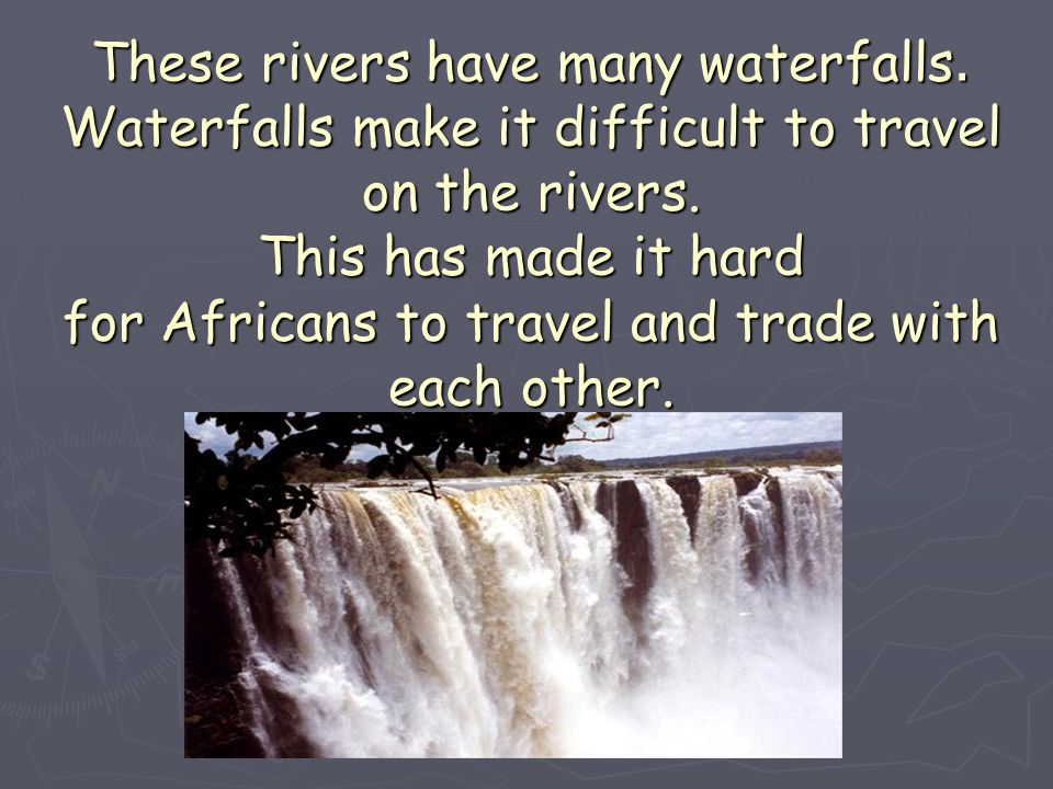 These rivers have many waterfalls