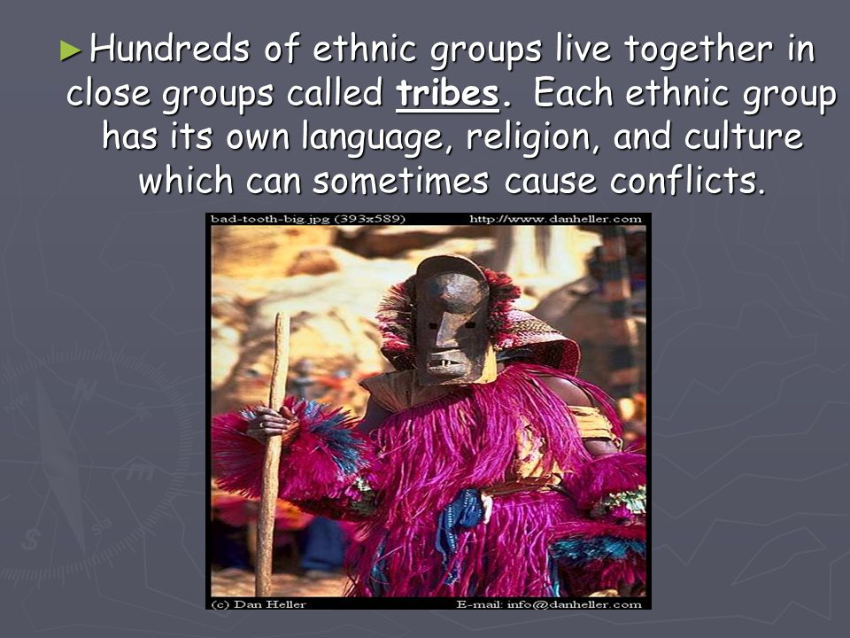 Hundreds of ethnic groups live together in close groups called tribes