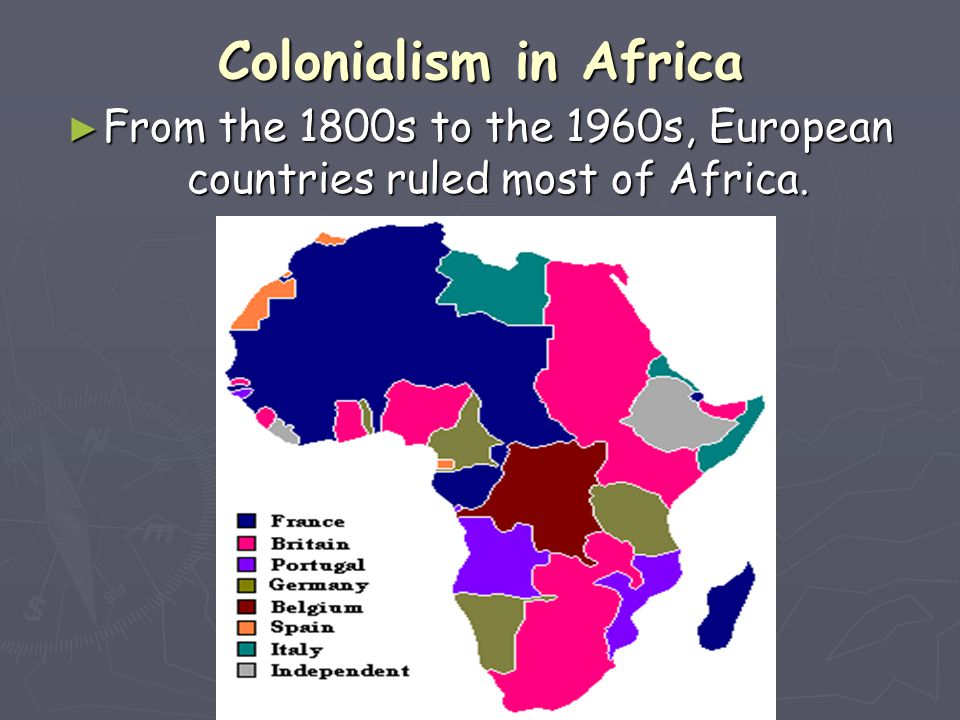 From the 1800s to the 1960s, European countries ruled most of Africa.