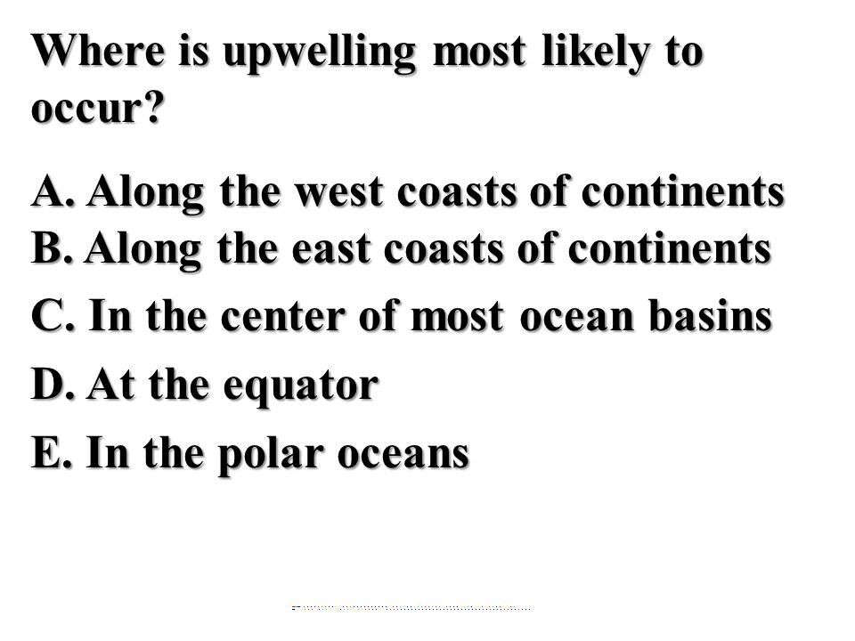 Where is upwelling most likely to occur. A