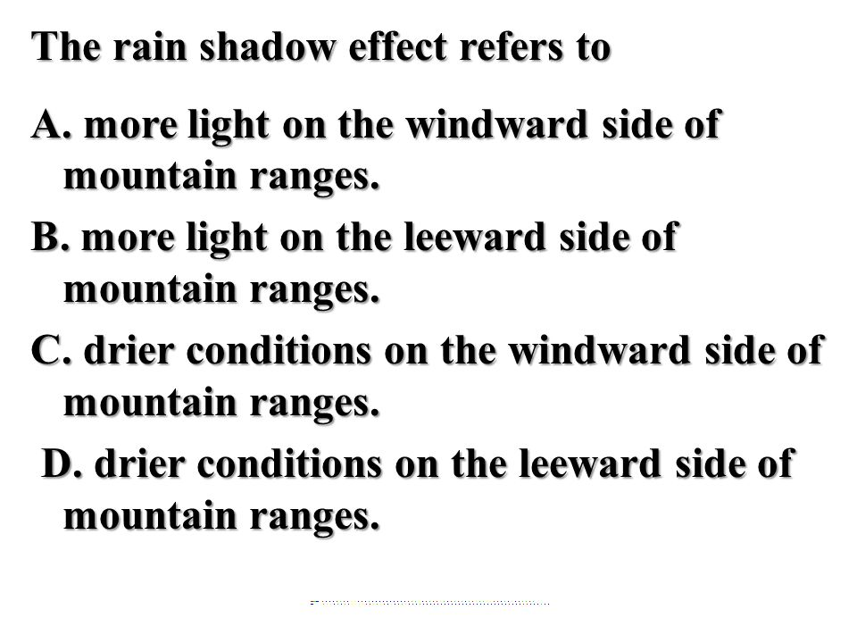 The rain shadow effect refers to A