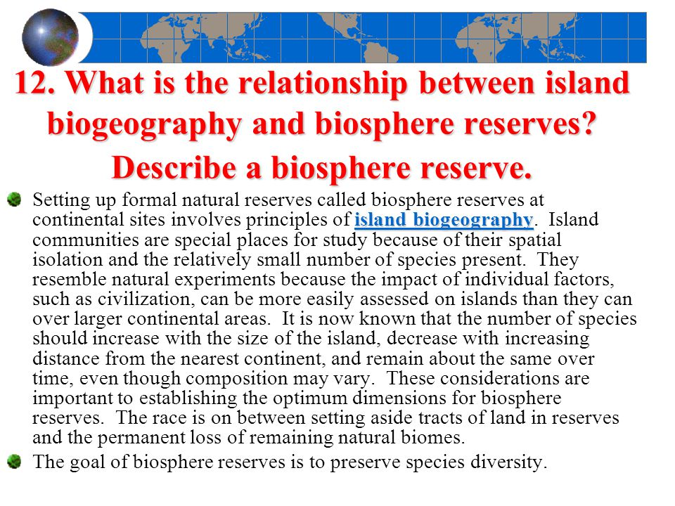 12. What is the relationship between island biogeography and biosphere reserves Describe a biosphere reserve.