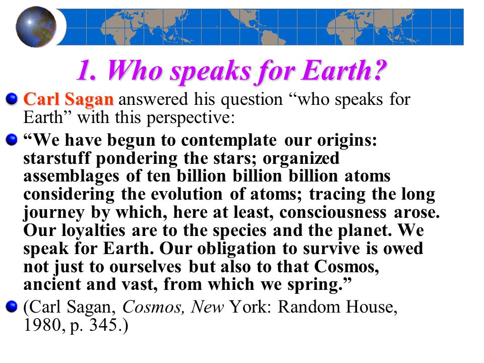 1. Who speaks for Earth Carl Sagan answered his question who speaks for Earth with this perspective: