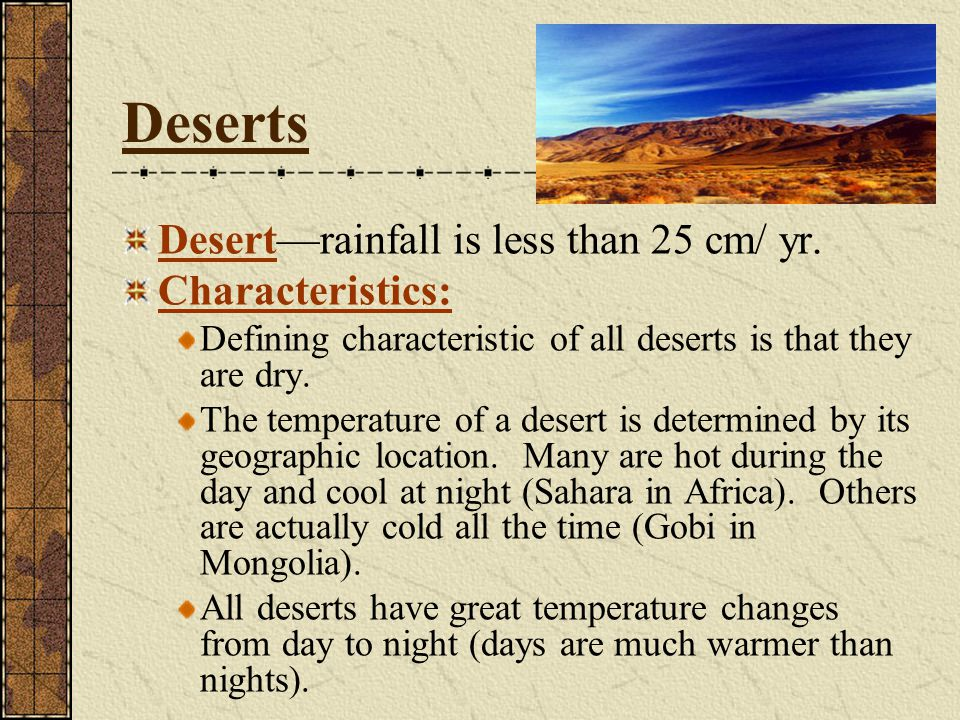 Deserts Desert—rainfall is less than 25 cm/ yr. Characteristics:
