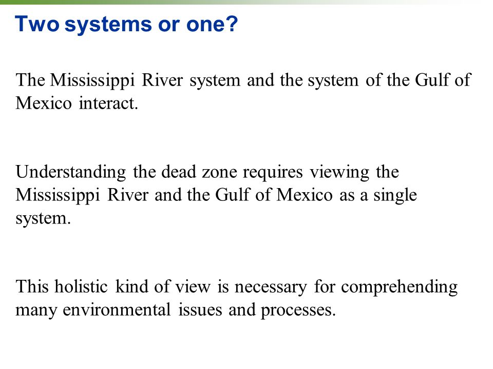 Two systems or one The Mississippi River system and the system of the Gulf of Mexico interact.