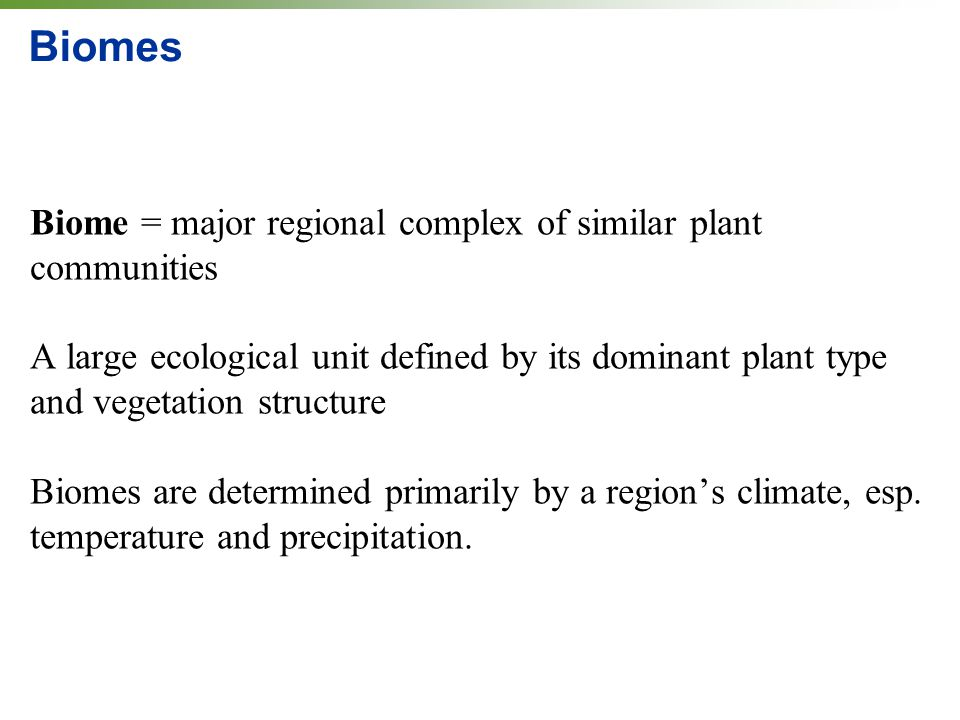 Biomes Biome = major regional complex of similar plant communities