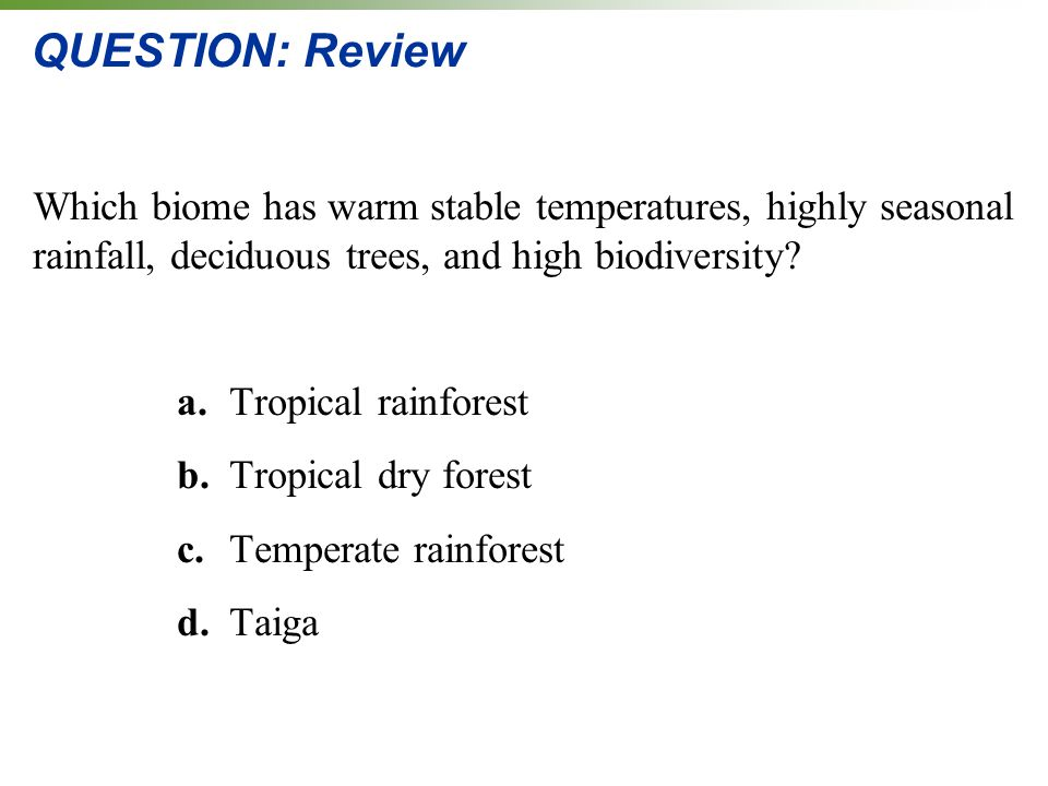 QUESTION: Review Which biome has warm stable temperatures, highly seasonal rainfall, deciduous trees, and high biodiversity