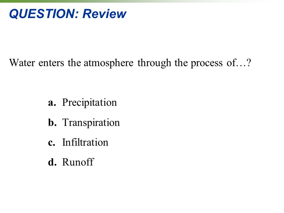 QUESTION: Review Water enters the atmosphere through the process of…
