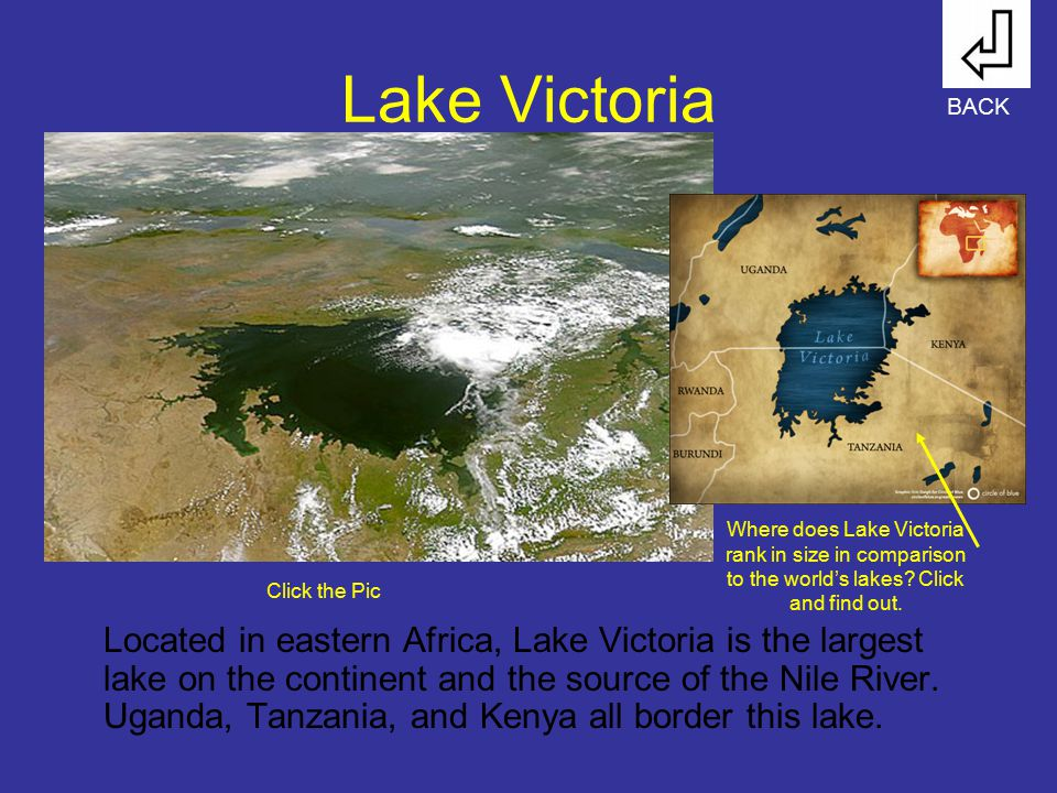 Lake Victoria BACK. Where does Lake Victoria rank in size in comparison to the world's lakes Click and find out.