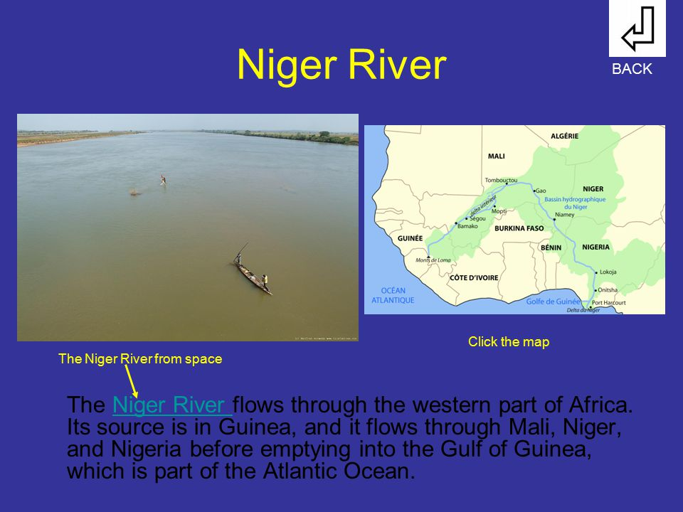 Niger River BACK. Click the map. The Niger River from space.